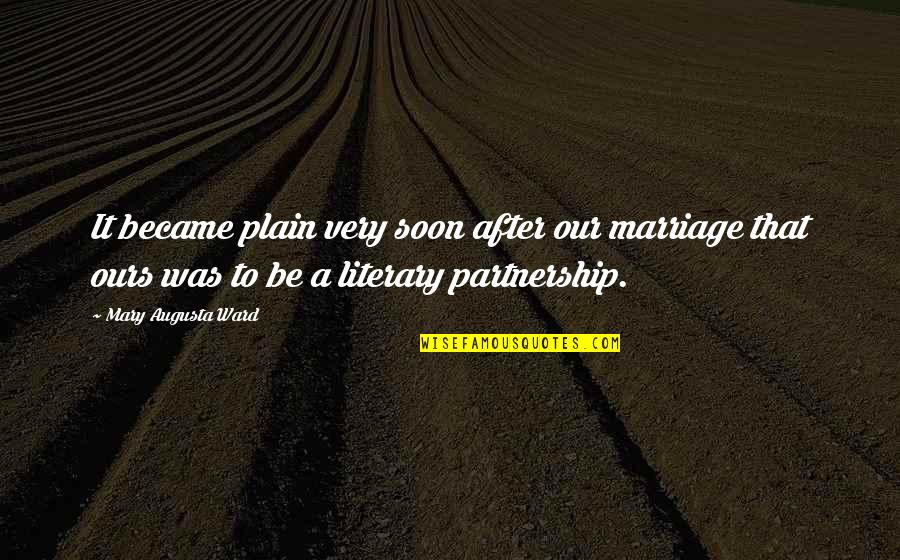 Marriage Soon Quotes By Mary Augusta Ward: It became plain very soon after our marriage