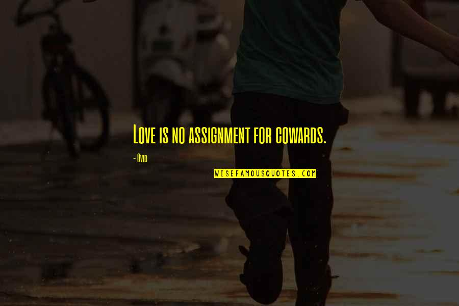 Marriage Soon Quotes By Ovid: Love is no assignment for cowards.