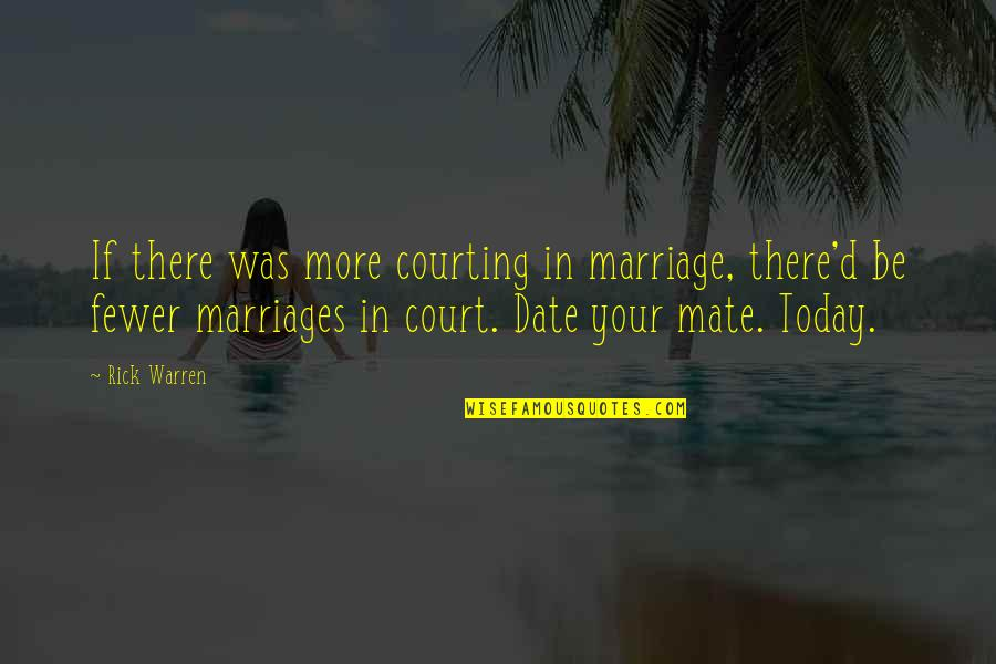 Marriage Soon Quotes By Rick Warren: If there was more courting in marriage, there'd