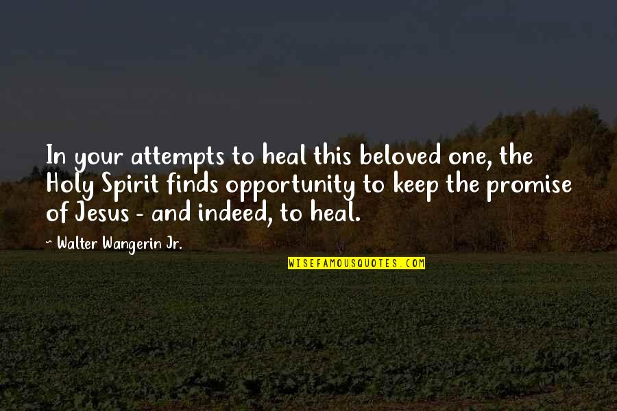 Marriage Soon Quotes By Walter Wangerin Jr.: In your attempts to heal this beloved one,
