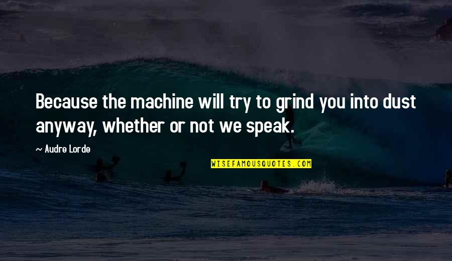 Marriage Wishes Islamic Quotes By Audre Lorde: Because the machine will try to grind you
