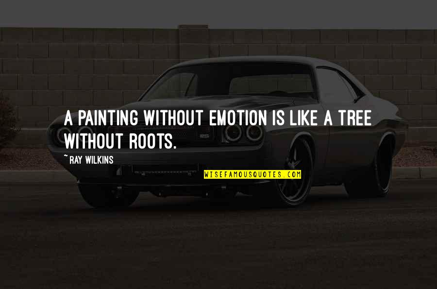 Marriage Wishes Islamic Quotes By Ray Wilkins: A Painting without emotion is like a tree