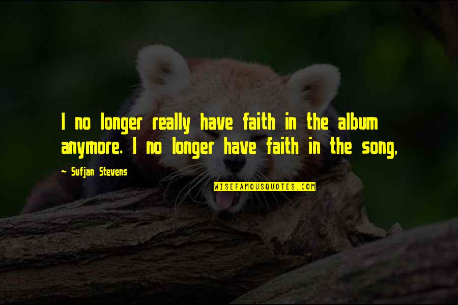 Marriage Wishes Islamic Quotes By Sufjan Stevens: I no longer really have faith in the