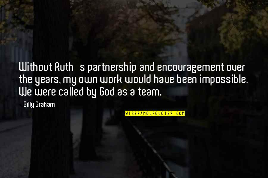Marriage Without God Quotes By Billy Graham: Without Ruth's partnership and encouragement over the years,