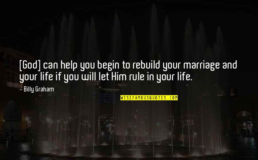 Marriage Without God Quotes By Billy Graham: [God] can help you begin to rebuild your