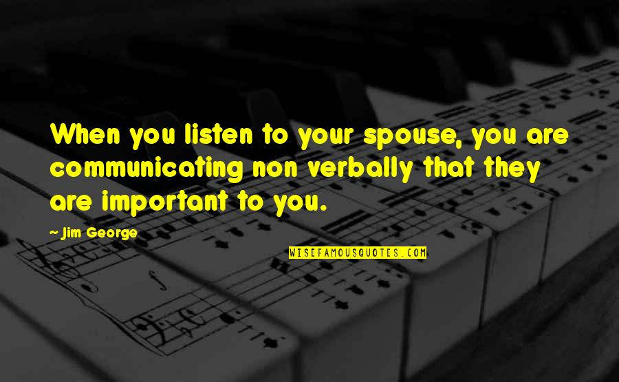 Marriage Without God Quotes By Jim George: When you listen to your spouse, you are