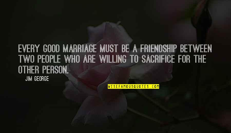 Marriage Without God Quotes By Jim George: Every good marriage must be a friendship between