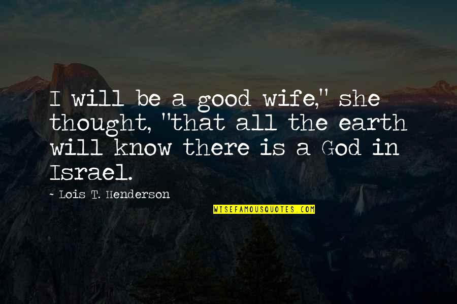 "Marriage Without God Quotes By Lois T. Henderson: I will be a good wife,"" she thought,"