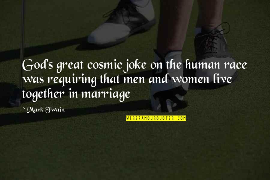 Marriage Without God Quotes By Mark Twain: God's great cosmic joke on the human race
