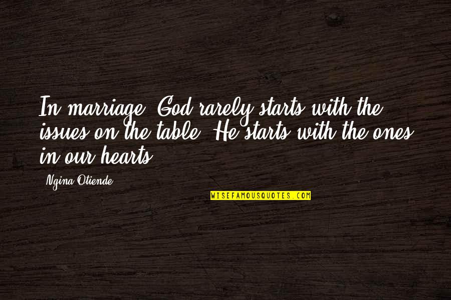 Marriage Without God Quotes By Ngina Otiende: In marriage, God rarely starts with the issues