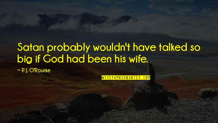 Marriage Without God Quotes By P. J. O'Rourke: Satan probably wouldn't have talked so big if