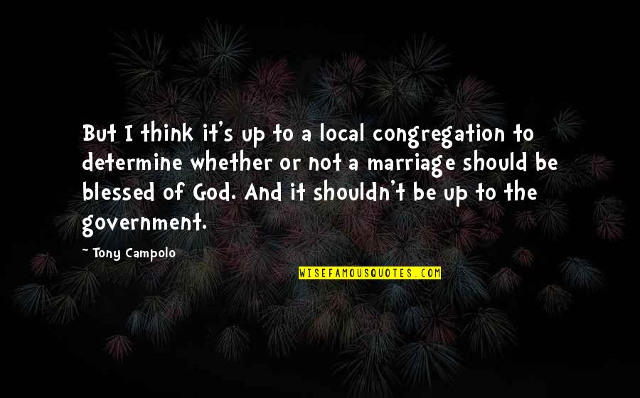 Marriage Without God Quotes By Tony Campolo: But I think it's up to a local