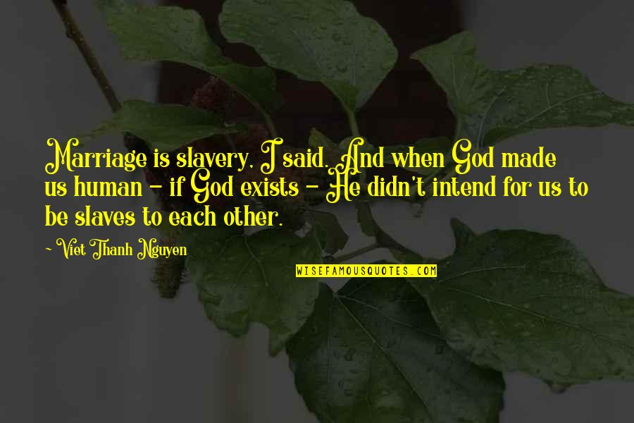 Marriage Without God Quotes By Viet Thanh Nguyen: Marriage is slavery, I said. And when God