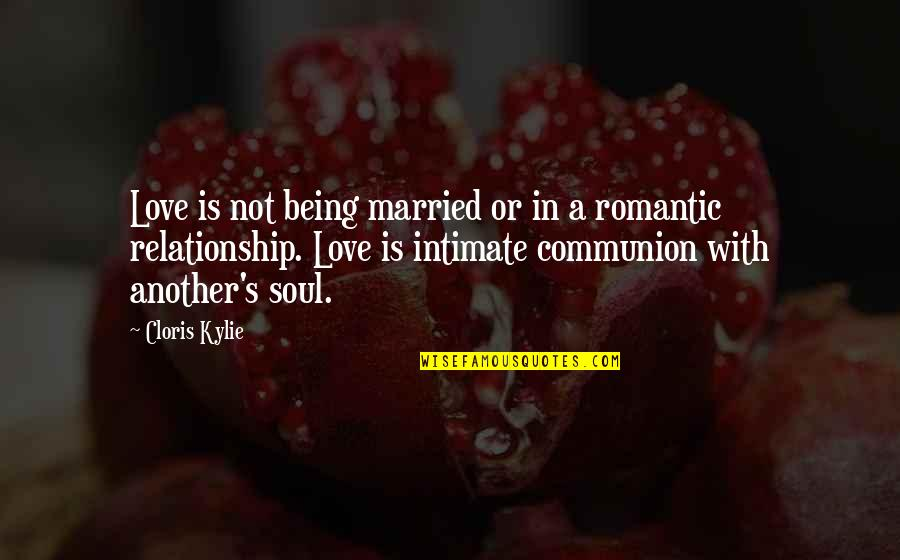 Married Love Quotes By Cloris Kylie Is Not Being Or In A