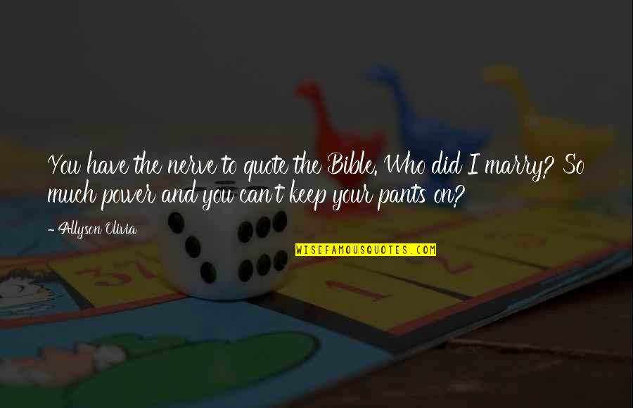 Marry Quotes Quotes By Allyson Olivia: You have the nerve to quote the Bible.