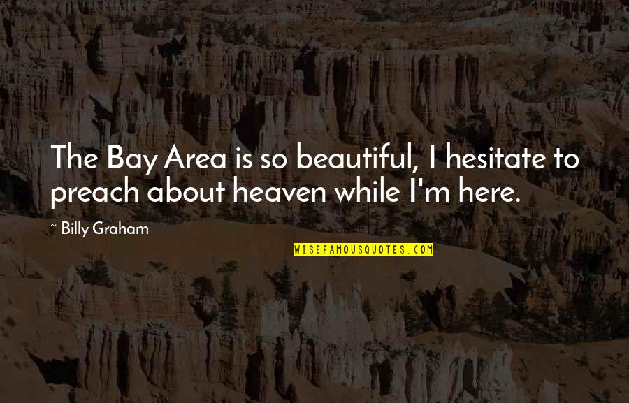 Marry Quotes Quotes By Billy Graham: The Bay Area is so beautiful, I hesitate
