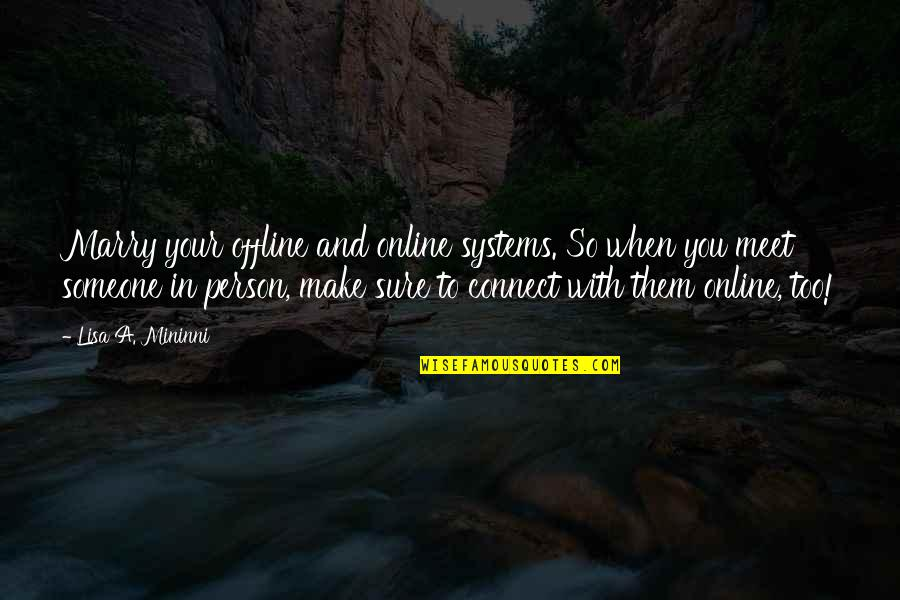Marry Quotes Quotes By Lisa A. Mininni: Marry your offline and online systems. So when