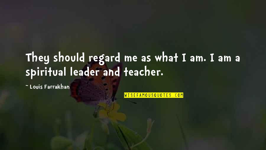 Marry Quotes Quotes By Louis Farrakhan: They should regard me as what I am.