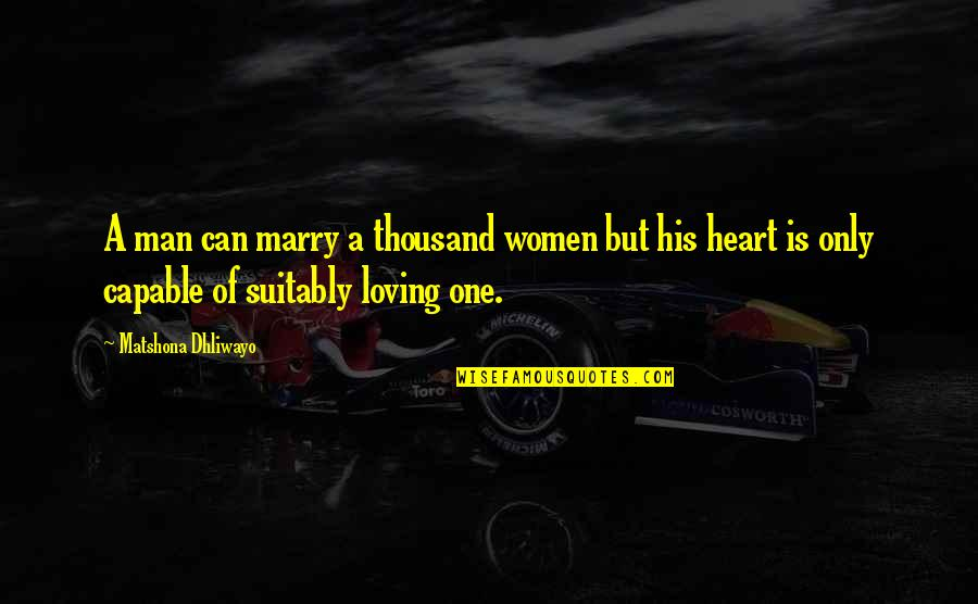Marry Quotes Quotes By Matshona Dhliwayo: A man can marry a thousand women but