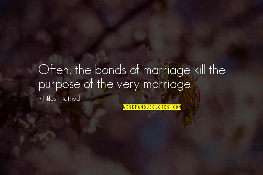 Marry Quotes Quotes By Nilesh Rathod: Often, the bonds of marriage kill the purpose