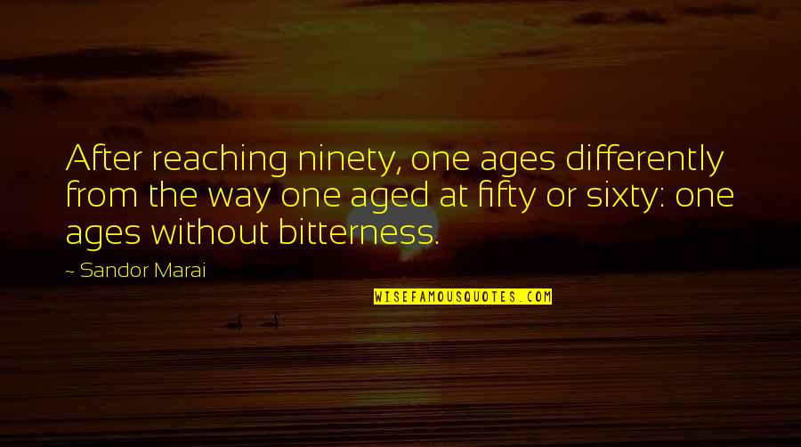 Marry Quotes Quotes By Sandor Marai: After reaching ninety, one ages differently from the