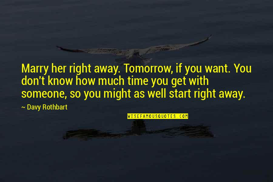 Marry Someone Quotes By Davy Rothbart: Marry her right away. Tomorrow, if you want.