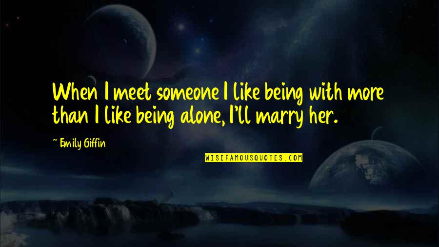 Marry Someone Quotes By Emily Giffin: When I meet someone I like being with