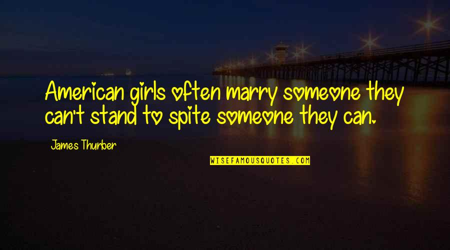 Marry Someone Quotes By James Thurber: American girls often marry someone they can't stand