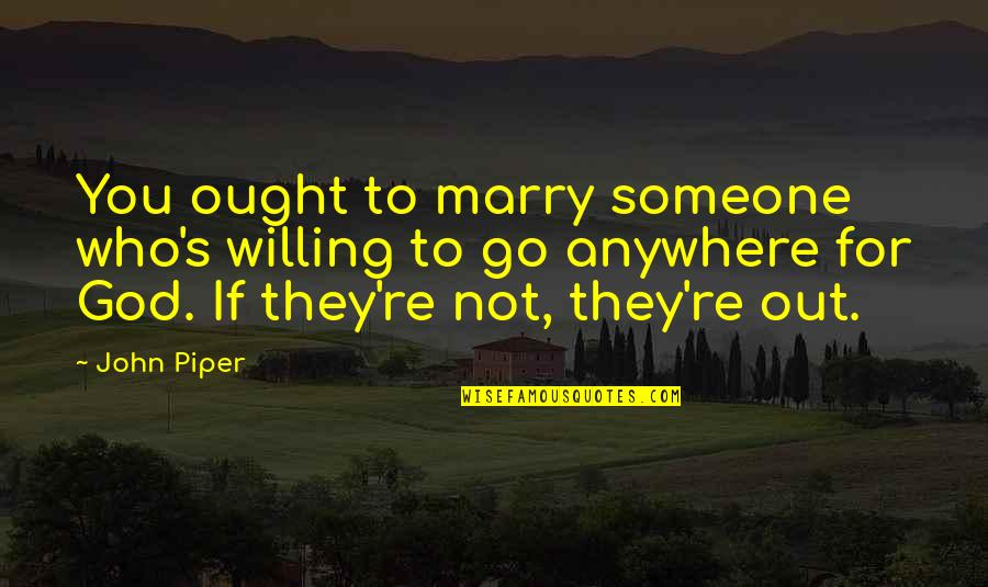 Marry Someone Quotes By John Piper: You ought to marry someone who's willing to