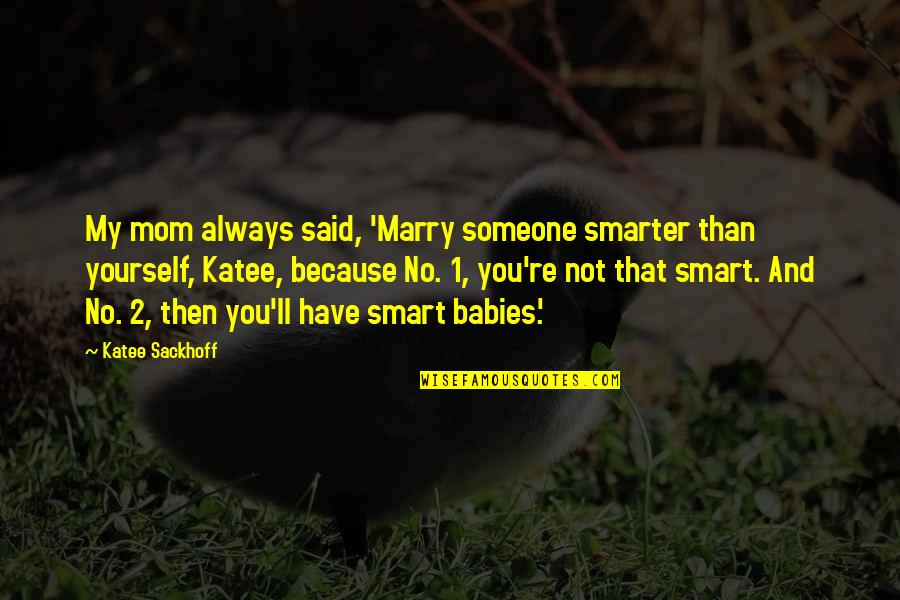 Marry Someone Quotes By Katee Sackhoff: My mom always said, 'Marry someone smarter than