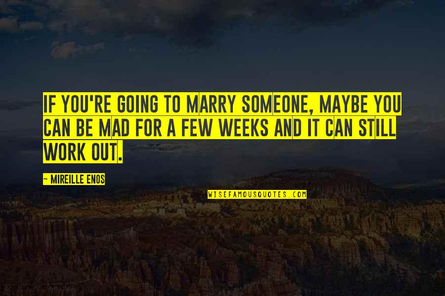 Marry Someone Quotes By Mireille Enos: If you're going to marry someone, maybe you