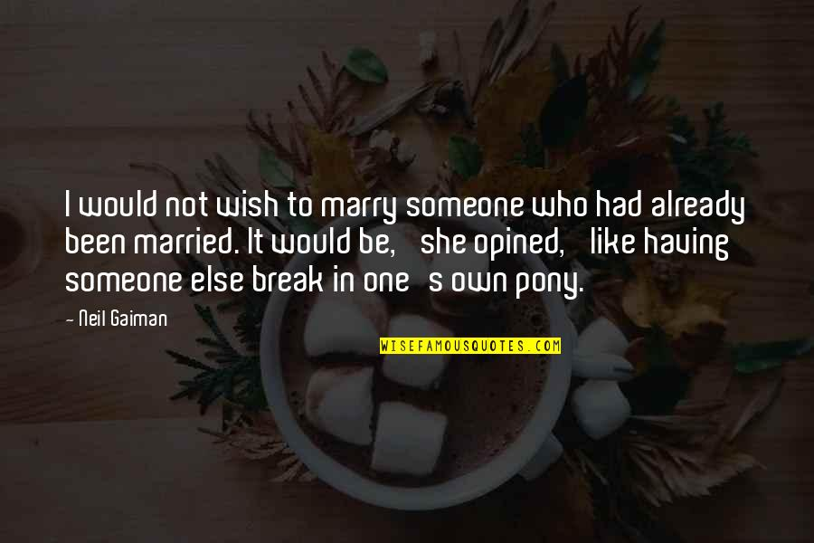 Marry Someone Quotes By Neil Gaiman: I would not wish to marry someone who
