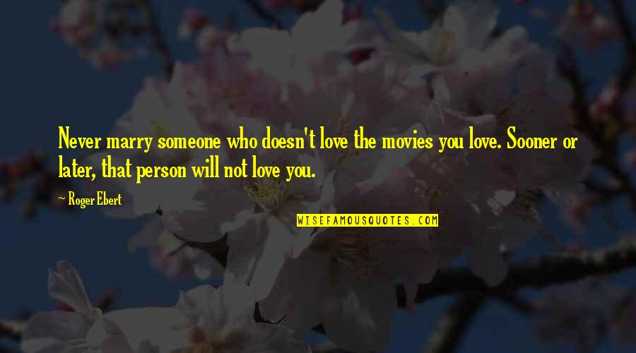 Marry Someone Quotes By Roger Ebert: Never marry someone who doesn't love the movies
