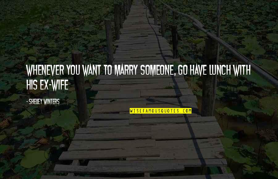 Marry Someone Quotes By Shelley Winters: Whenever you want to marry someone, go have
