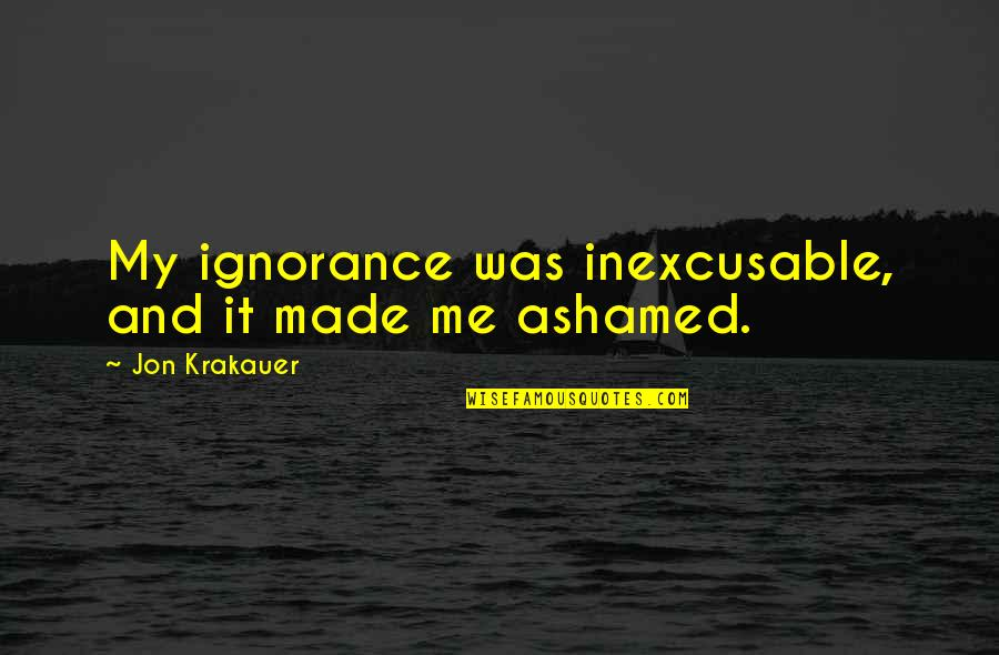 Marrying A Man With A Child Quotes By Jon Krakauer: My ignorance was inexcusable, and it made me
