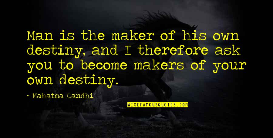 Marrying A Man With A Child Quotes By Mahatma Gandhi: Man is the maker of his own destiny,