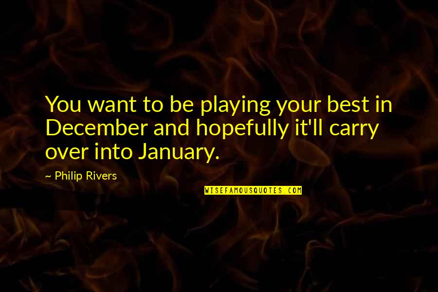 Marrying A Man With A Child Quotes By Philip Rivers: You want to be playing your best in
