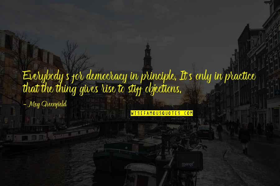 Marrying A Rich Man Quotes By Meg Greenfield: Everybody's for democracy in principle. It's only in
