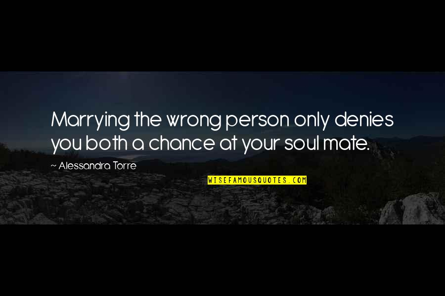 Marrying Your Love Quotes By Alessandra Torre: Marrying the wrong person only denies you both