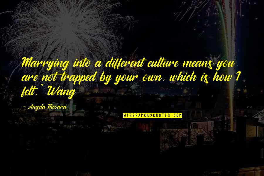 Marrying Your Love Quotes By Angela Nicoara: Marrying into a different culture means you are