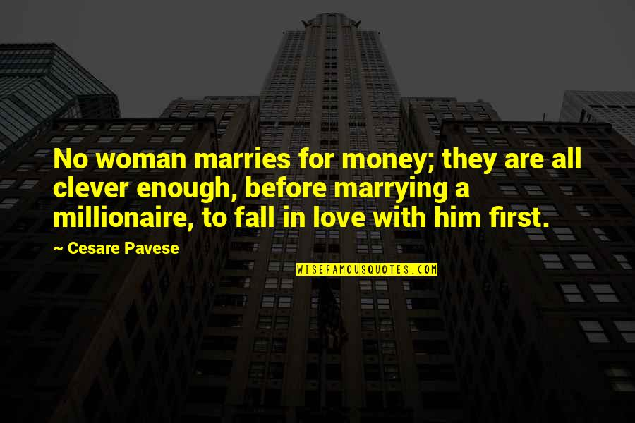 Marrying Your Love Quotes By Cesare Pavese: No woman marries for money; they are all