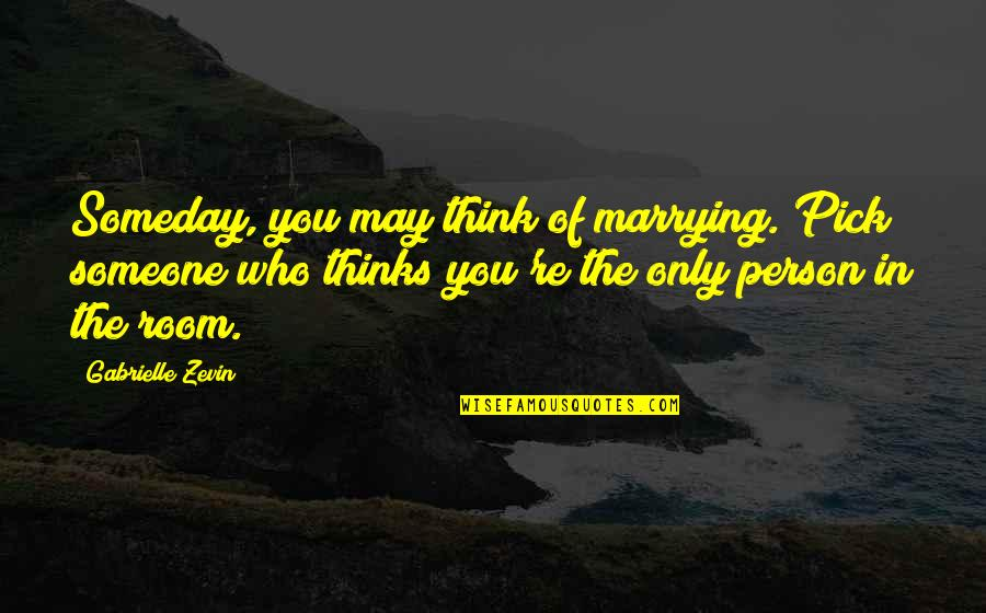 Marrying Your Love Quotes By Gabrielle Zevin: Someday, you may think of marrying. Pick someone