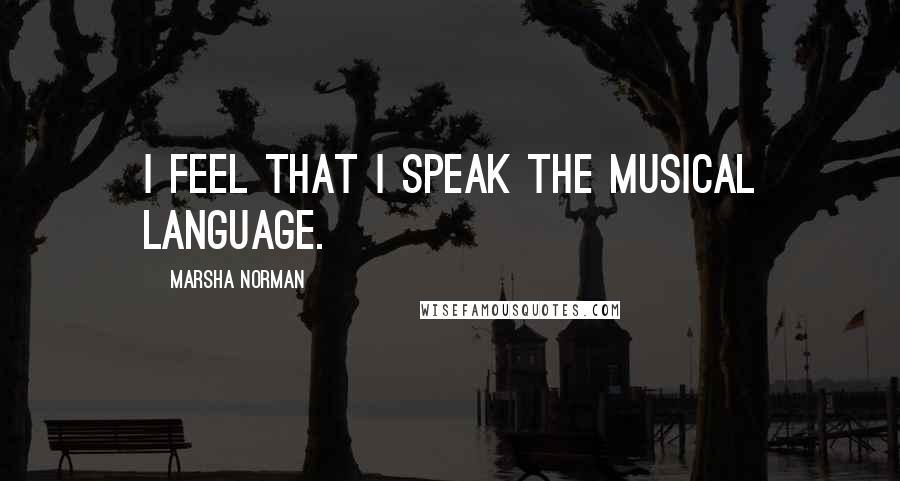 Marsha Norman quotes: I feel that I speak the musical language.