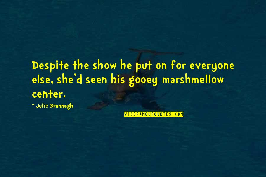 Marshmellow Quotes By Julie Brannagh: Despite the show he put on for everyone