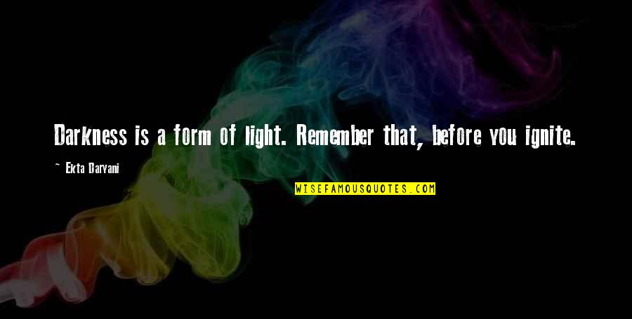 Marta Brazil Quotes By Ekta Daryani: Darkness is a form of light. Remember that,