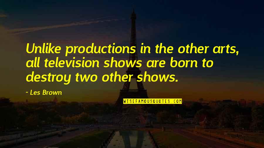Marta Brazil Quotes By Les Brown: Unlike productions in the other arts, all television