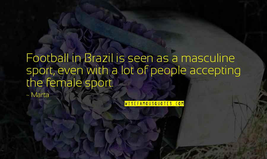 Marta Brazil Quotes By Marta: Football in Brazil is seen as a masculine