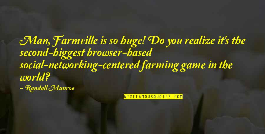 Marta Brazil Quotes By Randall Munroe: Man, Farmville is so huge! Do you realize