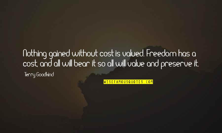 Marta Brazil Quotes By Terry Goodkind: Nothing gained without cost is valued. Freedom has