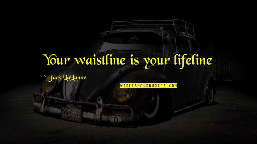 Marta Ketro Quotes By Jack LaLanne: Your waistline is your lifeline